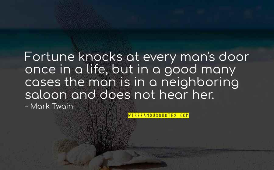 Life Mark Twain Quotes By Mark Twain: Fortune knocks at every man's door once in