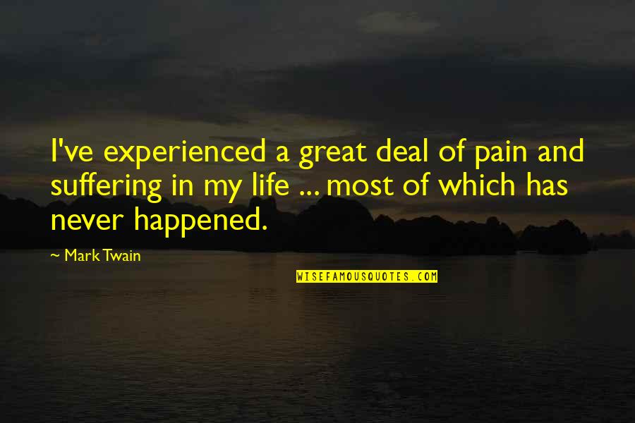 Life Mark Twain Quotes By Mark Twain: I've experienced a great deal of pain and