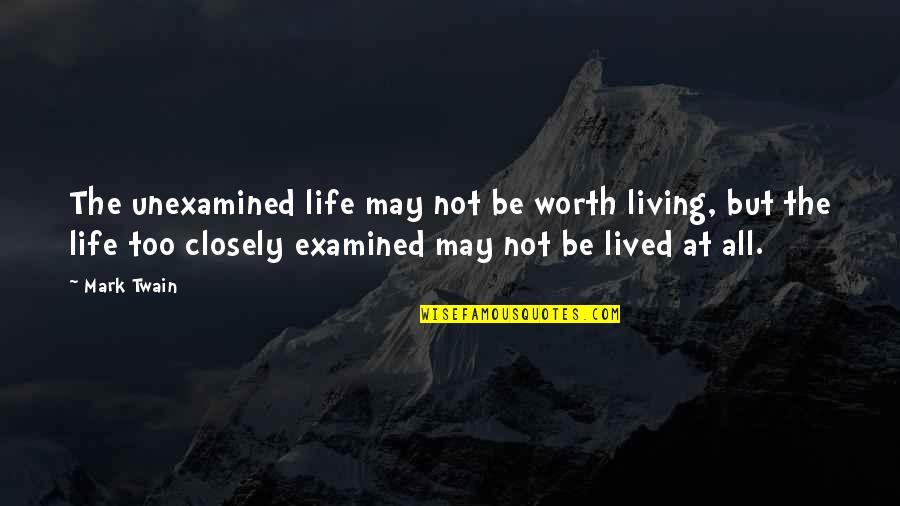 Life Mark Twain Quotes By Mark Twain: The unexamined life may not be worth living,