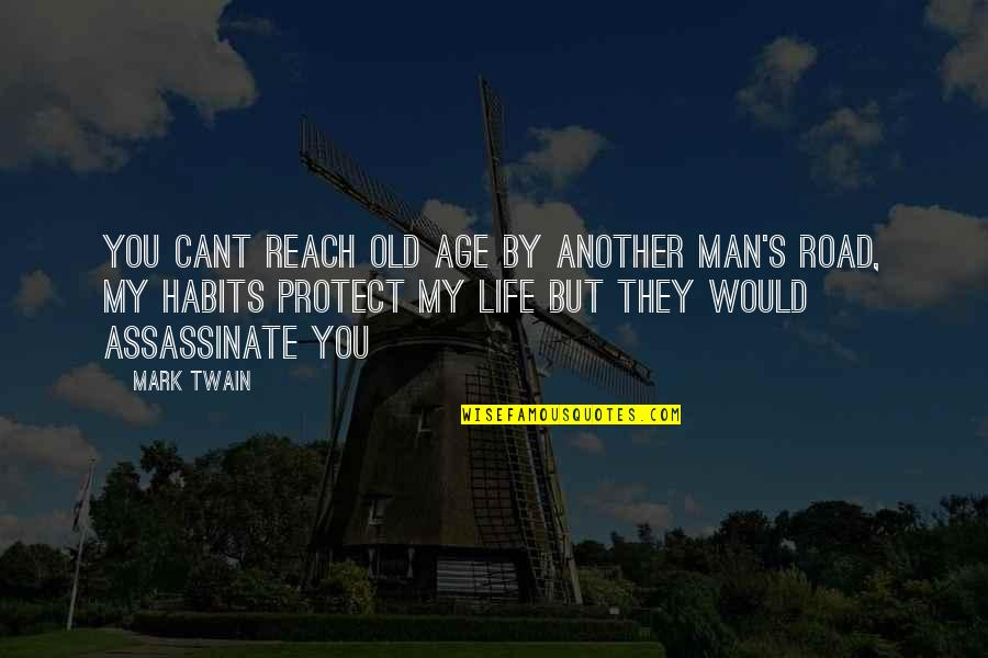Life Mark Twain Quotes By Mark Twain: You cant reach old age by another man's