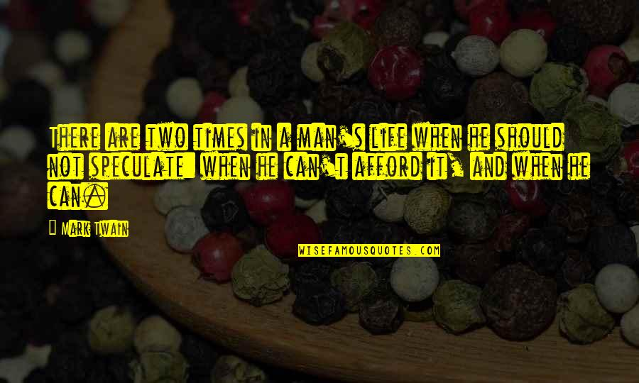 Life Mark Twain Quotes By Mark Twain: There are two times in a man's life