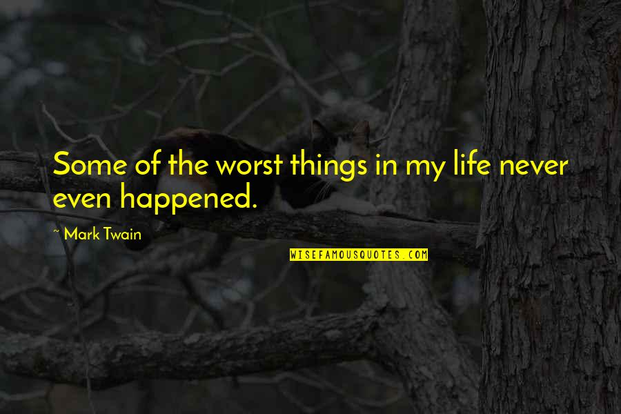 Life Mark Twain Quotes By Mark Twain: Some of the worst things in my life