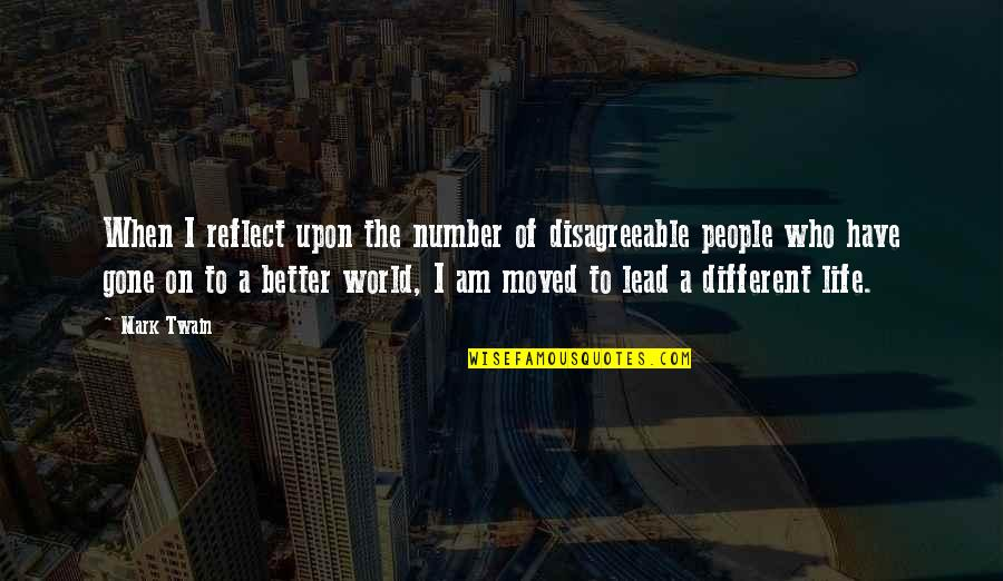 Life Mark Twain Quotes By Mark Twain: When I reflect upon the number of disagreeable