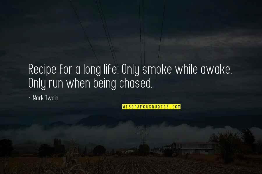 Life Mark Twain Quotes By Mark Twain: Recipe for a long life: Only smoke while