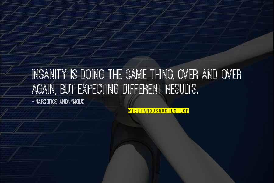 Life Mark Twain Quotes By Narcotics Anonymous: Insanity is doing the same thing, over and