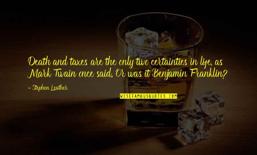 Life Mark Twain Quotes By Stephen Leather: Death and taxes are the only two certainties