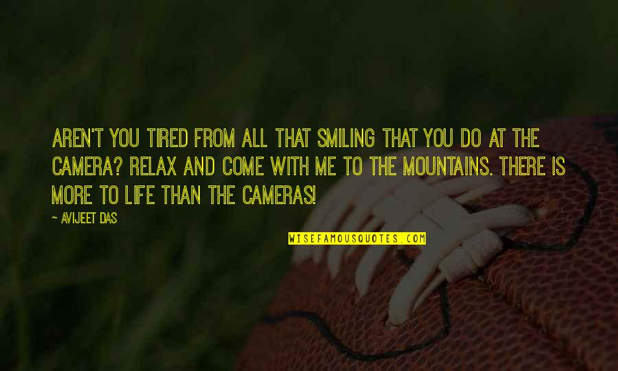 Life Mountains Quotes By Avijeet Das: Aren't you tired from all that smiling that