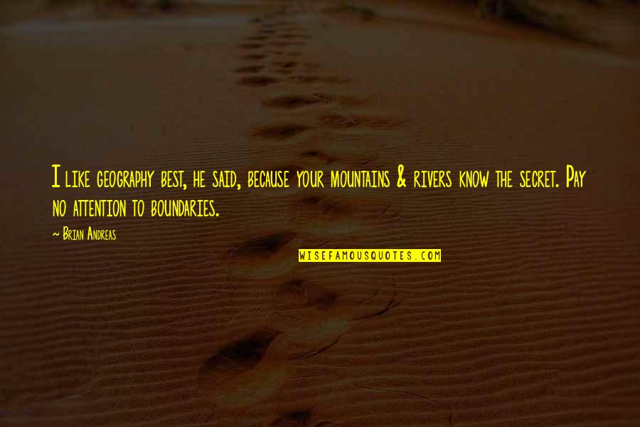 Life Mountains Quotes By Brian Andreas: I like geography best, he said, because your