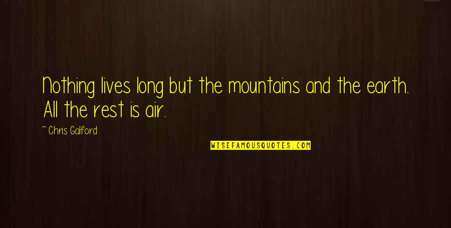 Life Mountains Quotes By Chris Galford: Nothing lives long but the mountains and the