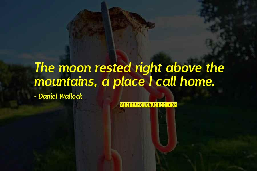 Life Mountains Quotes By Daniel Wallock: The moon rested right above the mountains, a