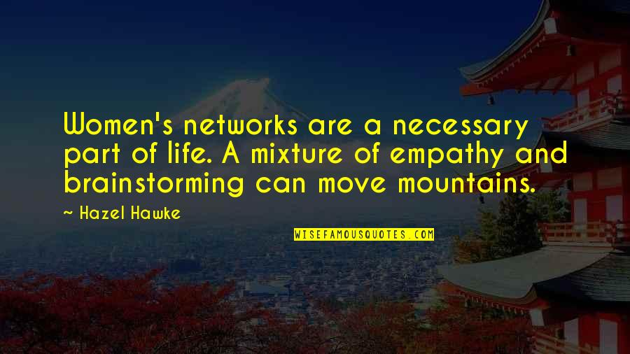 Life Mountains Quotes By Hazel Hawke: Women's networks are a necessary part of life.