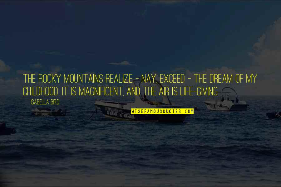 Life Mountains Quotes By Isabella Bird: The Rocky Mountains realize - nay, exceed -