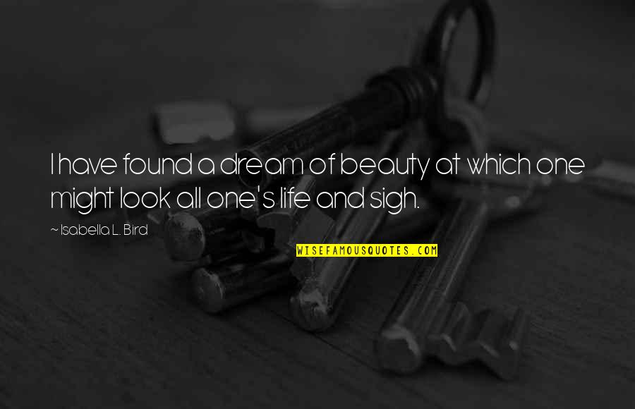 Life Mountains Quotes By Isabella L. Bird: I have found a dream of beauty at
