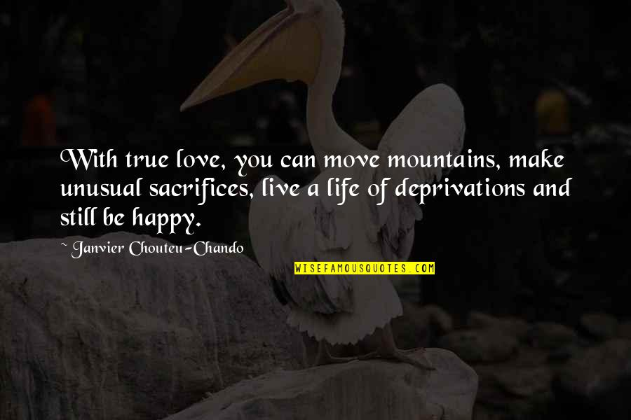 Life Mountains Quotes By Janvier Chouteu-Chando: With true love, you can move mountains, make