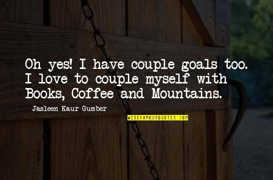 Life Mountains Quotes By Jasleen Kaur Gumber: Oh yes! I have couple-goals too. I love