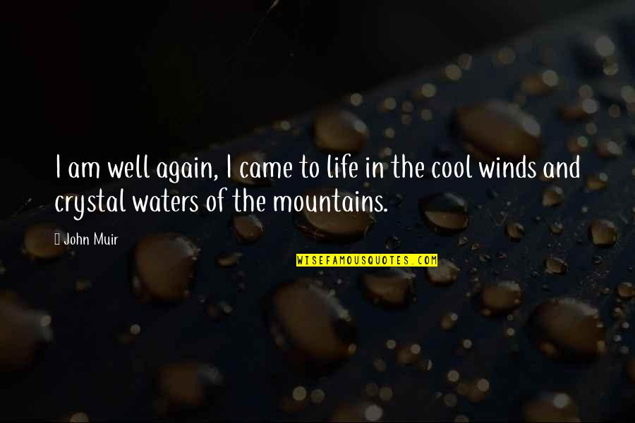 Life Mountains Quotes By John Muir: I am well again, I came to life