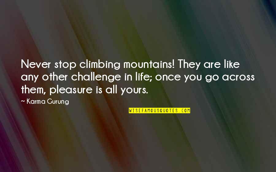 Life Mountains Quotes By Karma Gurung: Never stop climbing mountains! They are like any