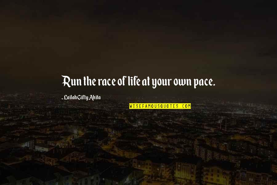 Life Mountains Quotes By Lailah Gifty Akita: Run the race of life at your own