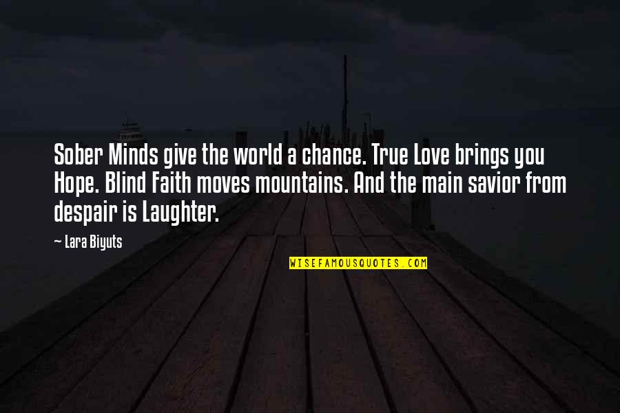 Life Mountains Quotes By Lara Biyuts: Sober Minds give the world a chance. True