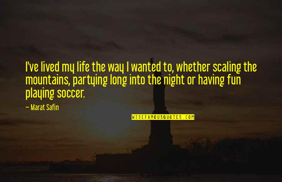 Life Mountains Quotes By Marat Safin: I've lived my life the way I wanted