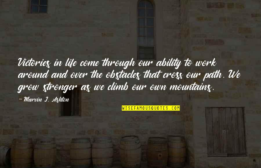 Life Mountains Quotes By Marvin J. Ashton: Victories in life come through our ability to