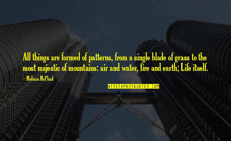 Life Mountains Quotes By Melissa McPhail: All things are formed of patterns, from a