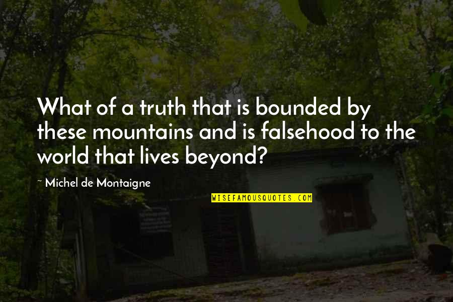 Life Mountains Quotes By Michel De Montaigne: What of a truth that is bounded by