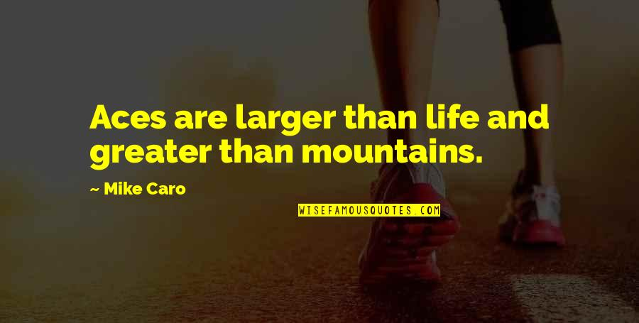 Life Mountains Quotes By Mike Caro: Aces are larger than life and greater than