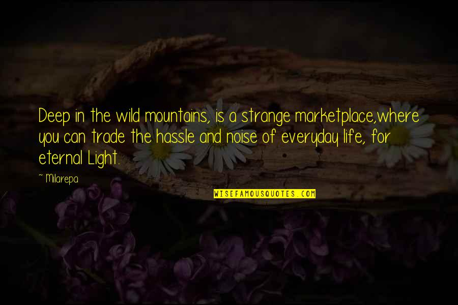 Life Mountains Quotes By Milarepa: Deep in the wild mountains, is a strange