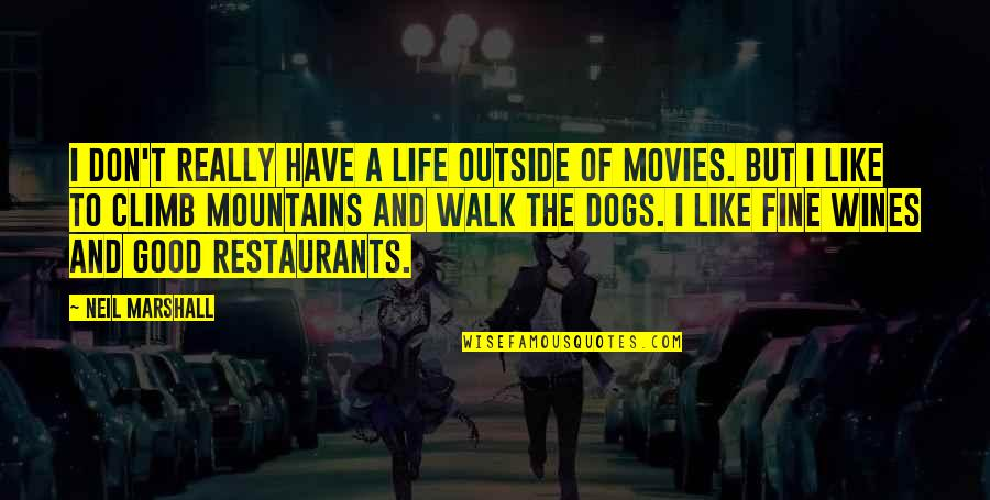 Life Mountains Quotes By Neil Marshall: I don't really have a life outside of