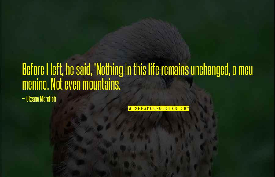 Life Mountains Quotes By Oksana Marafioti: Before I left, he said, 'Nothing in this