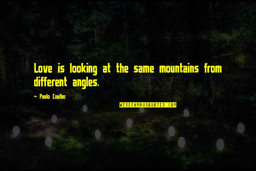 Life Mountains Quotes By Paulo Coelho: Love is looking at the same mountains from