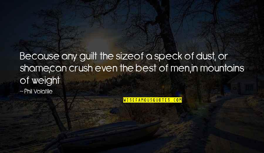Life Mountains Quotes By Phil Volatile: Because any guilt the sizeof a speck of