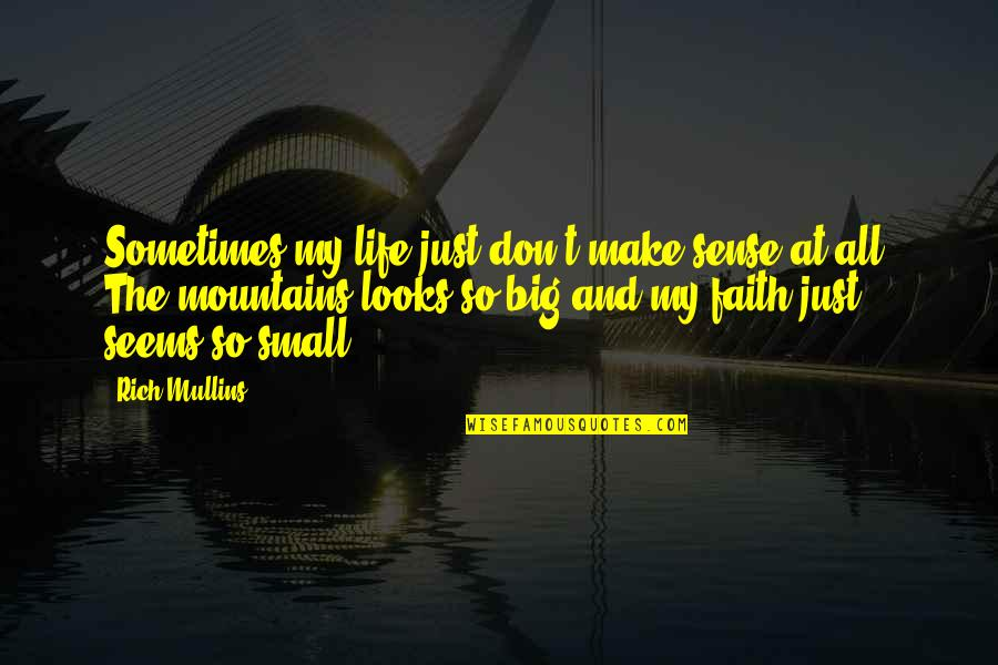 Life Mountains Quotes By Rich Mullins: Sometimes my life just don't make sense at