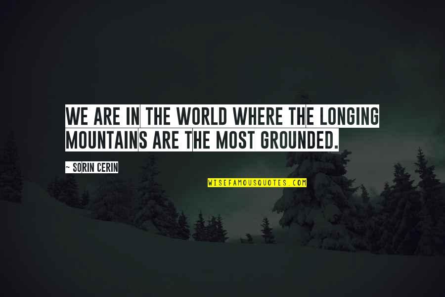 Life Mountains Quotes By Sorin Cerin: We are in the world where the longing