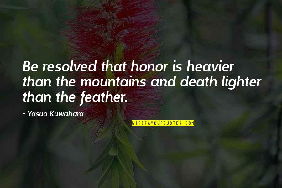 Life Mountains Quotes By Yasuo Kuwahara: Be resolved that honor is heavier than the