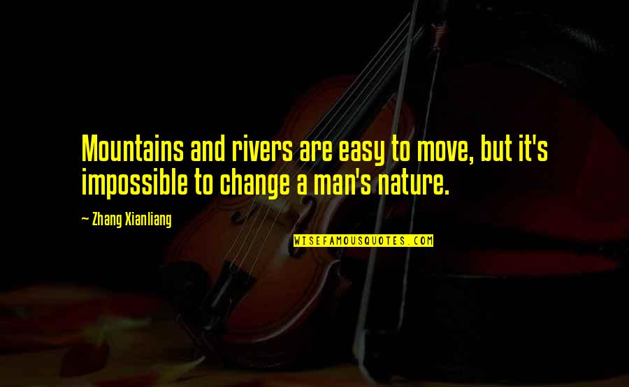 Life Mountains Quotes By Zhang Xianliang: Mountains and rivers are easy to move, but