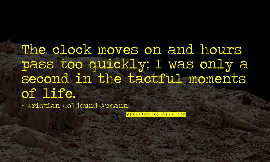 Life Moves Quickly Quotes By Kristian Goldmund Aumann: The clock moves on and hours pass too