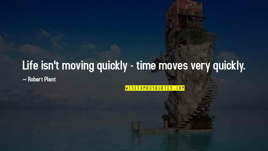 Life Moves Quickly Quotes By Robert Plant: Life isn't moving quickly - time moves very
