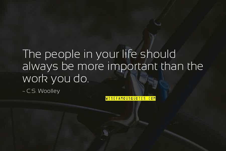 Life N Friends Quotes By C.S. Woolley: The people in your life should always be