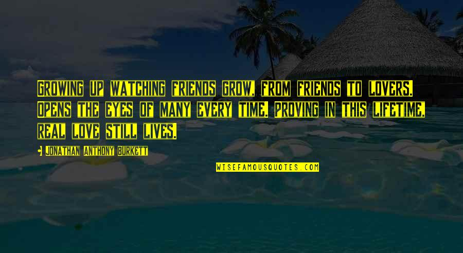 Life N Friends Quotes By Jonathan Anthony Burkett: Growing up watching friends grow, from friends to