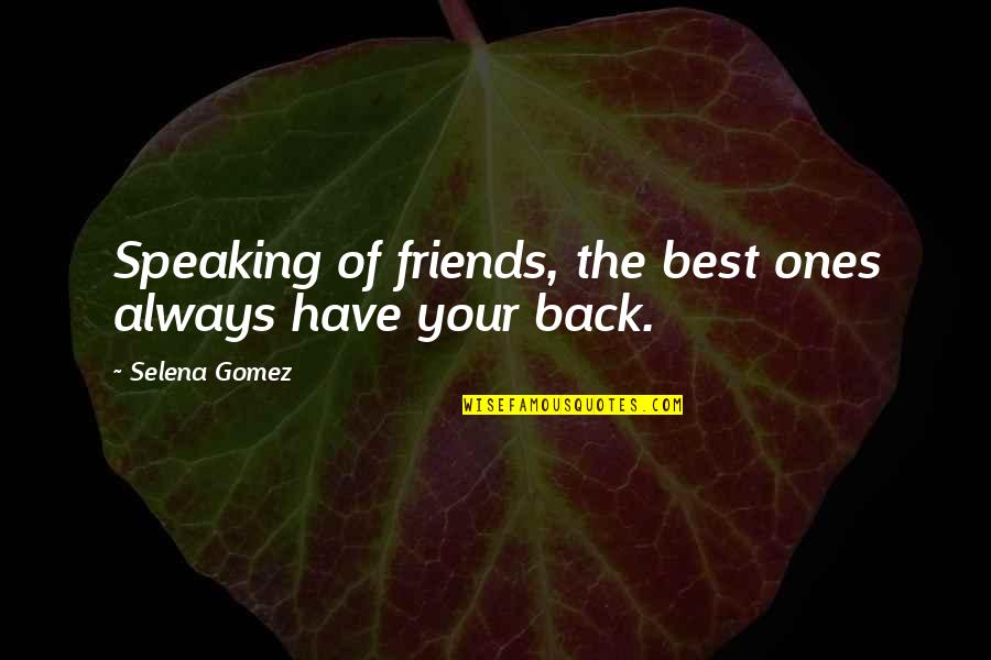 Life N Friends Quotes By Selena Gomez: Speaking of friends, the best ones always have