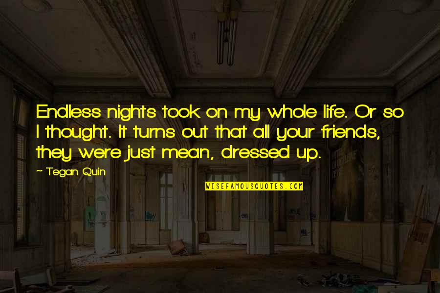 Life N Friends Quotes By Tegan Quin: Endless nights took on my whole life. Or