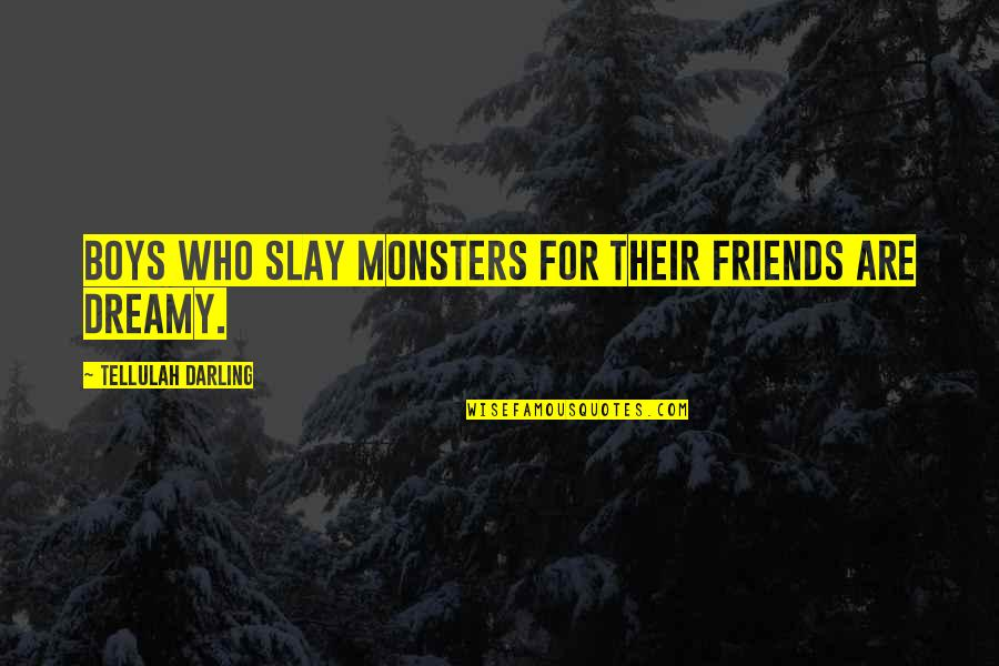 Life N Friends Quotes By Tellulah Darling: Boys who slay monsters for their friends are