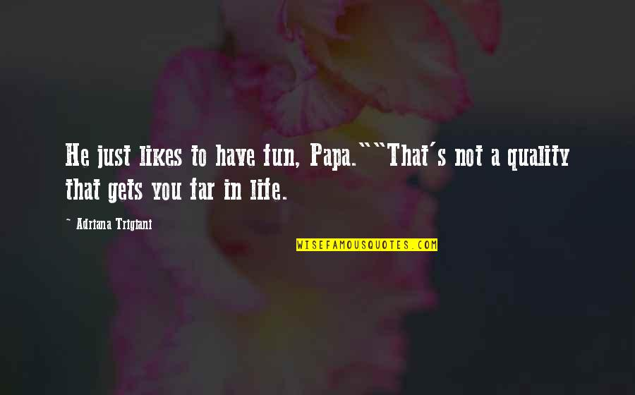 """Life N Fun Quotes By Adriana Trigiani: He just likes to have fun, Papa.""""""""That's not"""
