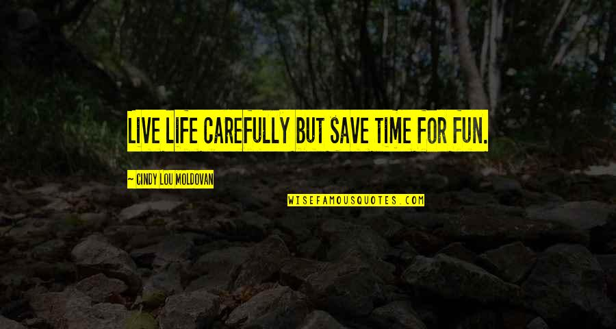 Life N Fun Quotes By Cindy Lou Moldovan: Live life carefully but save time for fun.