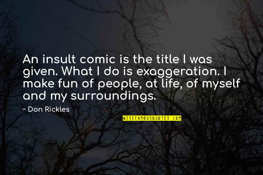 Life N Fun Quotes By Don Rickles: An insult comic is the title I was