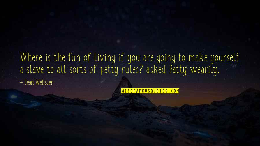 Life N Fun Quotes By Jean Webster: Where is the fun of living if you