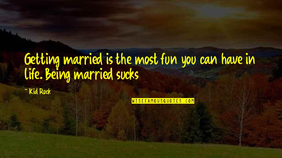 Life N Fun Quotes By Kid Rock: Getting married is the most fun you can