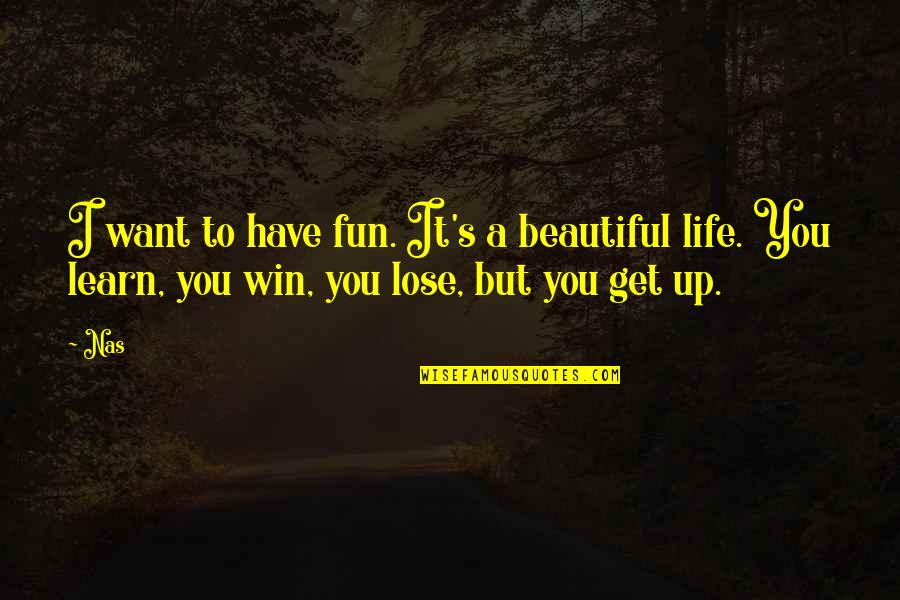 Life N Fun Quotes By Nas: I want to have fun. It's a beautiful